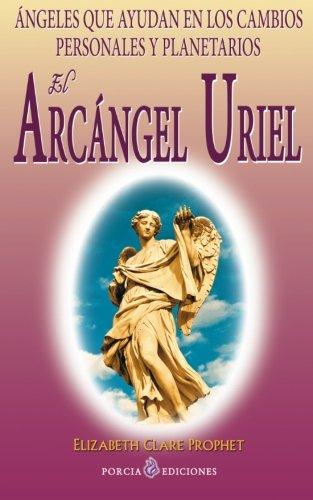 El Arcangel Uriel: Angeles que ayudan en los cambios personales y planetarios (Spanish Edition) [Elizabeth Clare Prophet] (Tapa Blanda)