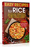 Easy Recipes for Rice: Best Cookbook for Quick Healthy Rice Meals. Rice Cooking Recipes and Rice Cooking Instructions (170+ Cooking Rice Recipes for Any Taste)