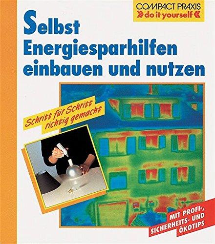 Selbst Energiesparhilfen einbauen und nutzen. Schritt für Schritt richtig gemacht (Compact-Praxis