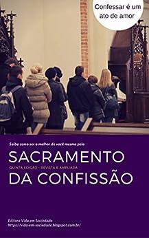 Sacramento da Confissão: Saiba como ser o Melhor de Você Mesmo pelo Sacramento da Confissão (Portuguese Edition) by [ Ferreira, Flor MarthaSchwab]