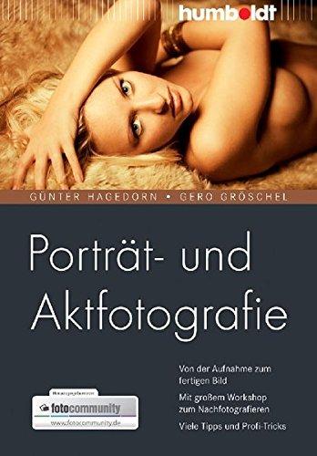 Porträt- und Aktfotografie. Von der Aufnahme zum fertigen Bild. Mit großem Workshop zum Nachfotografieren. Viele Tipps und Profi-Tricks (humboldt - Freizeit & Hobby)