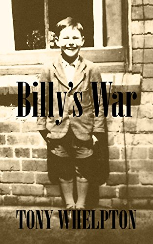 Billy's War: A courageous little boy in war-torn Britain triumphs against the odds by [Whelpton, Tony]