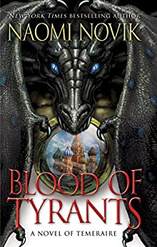 Blood of Tyrants: A Novel of Temeraire by [Novik, Naomi]