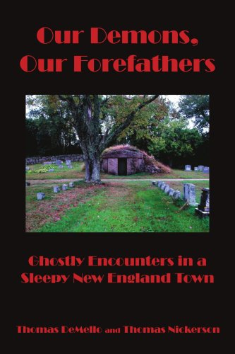 Download Our Demons, Our Forefathers: Ghostly Encounters in a Sleepy New England Town pdf