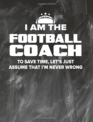 Download Football Coaching Notebook - Just Assume That I'm Never Wrong - 8.5x11 Coaches Practice Journal: Football Coach Notepad for Training Notes, Strategy, Plays Diagram and Sketches PDF