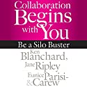 Collaboration Begins with You: Be a Silo Buster Hörbuch von Ken Blanchard, Jane Ripley, Eunice Parisi-Carew Gesprochen von: Joe Bronzi