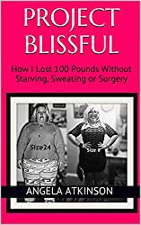 Project Blissful: How I Lost 100 Pounds Without Starving, Sweating or Surgery