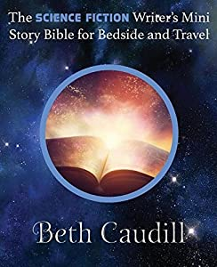 The Science Fiction Writer's Mini Story Bible for Bedside and Travel by Beth Caudill (2015-12-15)