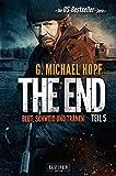 The End 5 - Blut, Schweiß und Tränen: Endzeit-Thriller - US-Bestseller-Serie!