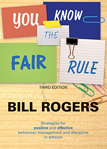 You Know the Fair Rule: Strategies for Positive and Effective Behaviour Management and Discipline in Schools (Third Edit