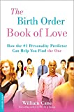 "The Birth Order Book of Love: How the #1 Personality Predictor Can Help You Find """"the One"""""