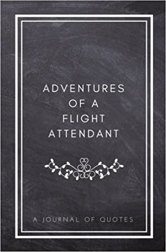 Adventures of A Flight Attendant: A Journal of Quotes ...