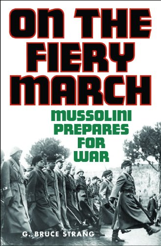 On the Fiery March: Mussolini Prepares for War (International History,)