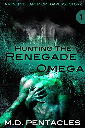 Hunting the Renegade Omega: A Reverse Harem Omegaverse Scifi Dark Romance (The Hunt Book 1)