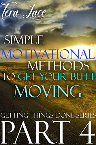 Simple Motivational Methods to Get Your Butt Moving: Get Motivated. Be Motivated. Stay Motivated! (Getting Things Done Book...