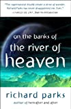 On the Banks of the River of Heaven, Richard Parks, 160701226X