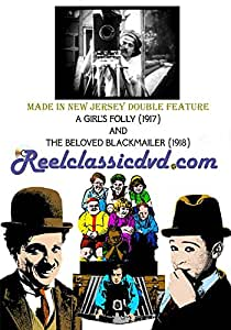 MADE IN NEW JERSEY: A GIRL'S FOLLY (1917) and THE BELOVED BLACKMAILER (1918)
