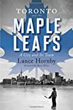 Toronto and the Maple Leafs: A