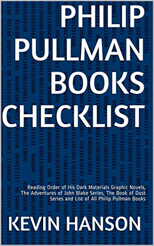 Order Pullman - Philip Pullman Books Checklist: Reading Order of His Dark Materials Graphic Novels, The Adventures of John Blake Series, The Book of Dust Series and List of All Philip Pullman Books