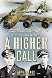 img - for A Higher Call: An Incredible True Story of Combat and Chivalry in the War-Torn Skies of World W ar II by Adam Makos (2012-12-19) book / textbook / text book