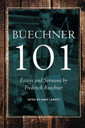 Buechner 101: Essays and Sermons by Frederick Buechner