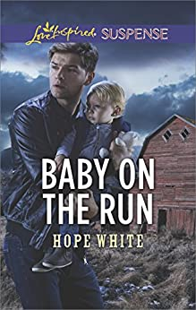 Baby on the Run (The Baby Protectors) by [White, Hope]
