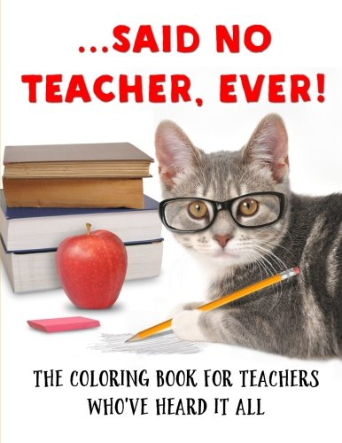 ...Said No Teacher, Ever!: A Coloring Book for Teachers