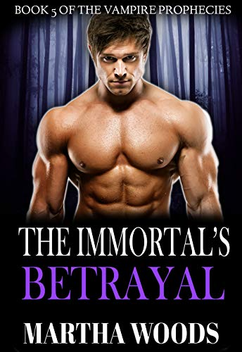 The Immortal's Betrayal: Paranormal Romance (The Vampire Prophecies Book 5)