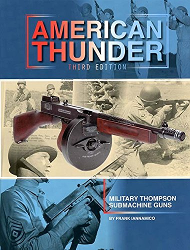 American Thunder: Military Thompson Machine Guns by Chipotle Publishing