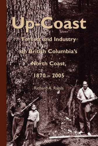 Download Up-Coast: Forest and Industry on British Columbia's North Coast, 1870-2005 pdf epub