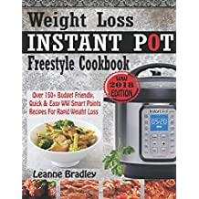 WEIGHT LOSS INSTANT POT 2018 FREESTYLE COOKBOOK: Over 150+ Budget Friendly, Quick & Easy WW Smart Points Recipes For Rapid Weight Loss