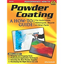 Powder Coating: A How-to Guide for Automotive, Motorcycle, Bicycle and Other Parts
