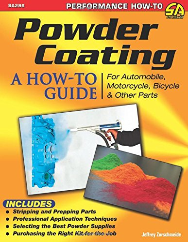 Powder Designs - Powder Coating: A How-to Guide for Automotive, Motorcycle, Bicycle and Other Parts (Sa Design)