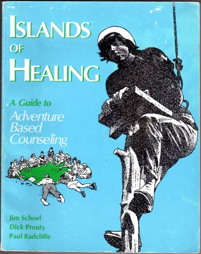 Islands of Healing: A Guide to Adventure Based Counseling