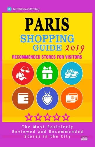 Paris Shopping Guide 2019: Best Rated Stores in Paris, France - Stores Recommended for Visitors, (Paris Shopping Guide 2019)