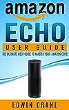 AMAZON ECHO: Amazon Echo User Guide: Beginner's User Guide to Master Your Amazon Echo (Amazon Echo Manual, Amazon Alexa, Echo Amazon, Amazon Device, Technology, Amazon Echo App, Amazon Echo Reviews)
