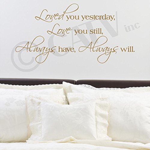 """Loved You Yesterday, Love You Still, Always Have, Always Will Vinyl Lettering Wall Decal Sticker (20""""H x 40""""L, Metallic Gold)"""