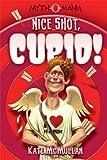 Nice Shot, Cupid! (Myth-O-Mania Book 4)