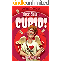 Nice Shot, Cupid! (Myth-O-Mania Book 4)