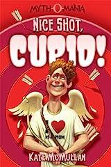 Nice Shot, Cupid! (Myth-O-Mania Book 4) Kindle Edition