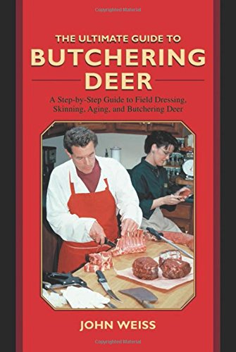 The Ultimate Guide to Butchering Deer: A Step-by-Step Guide to Field Dressing, Skinning, Aging, and Butchering Deer (The Ultimate Guides) (Butcher Deer compare prices)