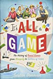 It's All a Game: The History of Board Games from Monopoly to Settlers