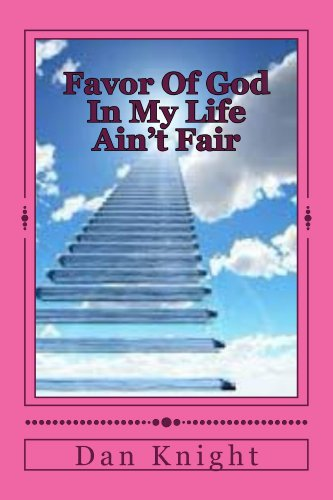 Download Favor Of God In My Life Ain't Fair (I am Blessed and Highly favored of God Book 1) Pdf