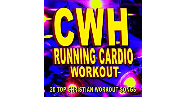 Running Cardio Workout 20 Top Christian Songs By CWH On Amazon Music