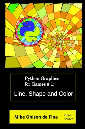 Download Python Graphics Games Creation #1 - Line, Shape and Color (Python Graphics for Games) PDF