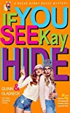 If You See Kay Hide: A Badge Bunny Booze Humorous Mystery (The Badge Bunny Booze Mystery Collection Book 2)