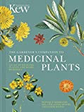 The Gardener s Companion to Medicinal Plants: An A-Z of Healing Plants and Home Remedies (Kew Experts)