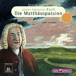 Johann Sebastian Bach: Die Matthäuspassion (Starke Stücke)