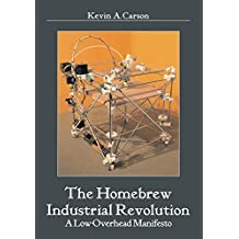 The Homebrew Industrial Revolution: A Low-Overhead Manifesto