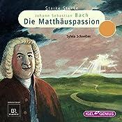 Johann Sebastian Bach: Die Matthäuspassion (Starke Stücke)   Sylvia Schreiber